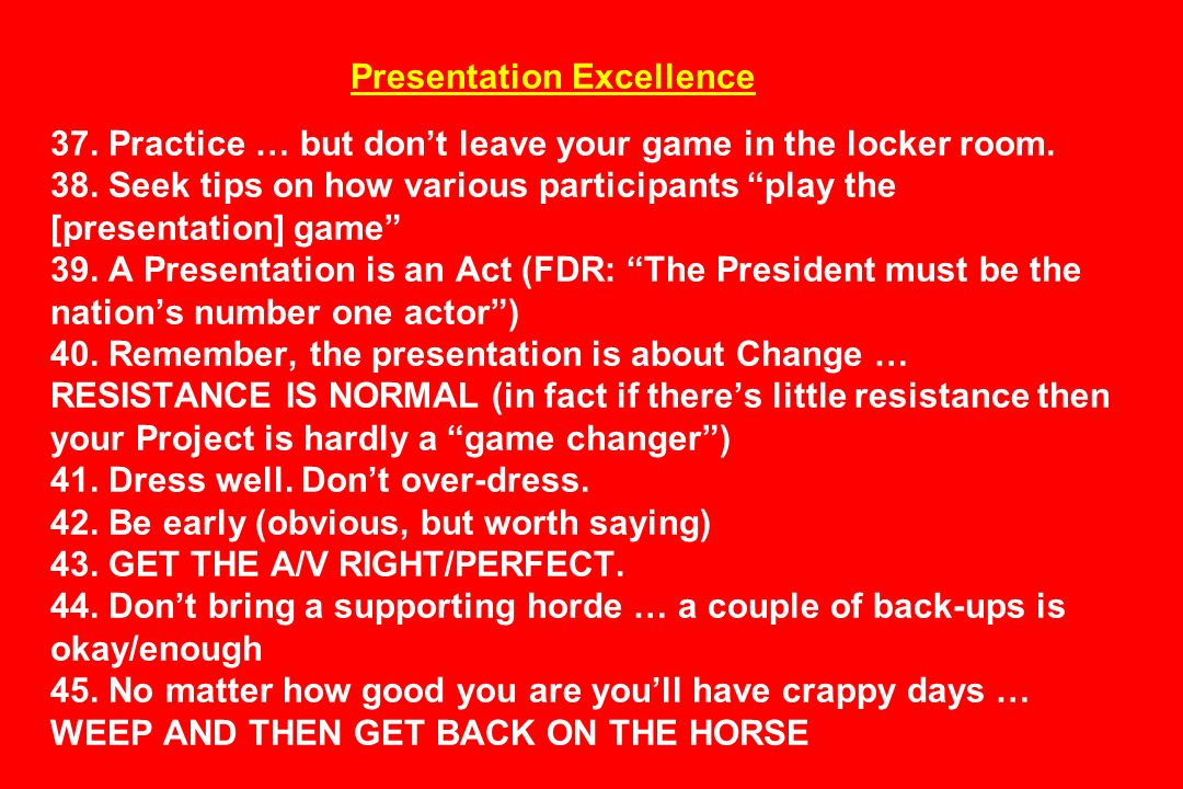 Presentation Excellence 37. Practice … but dont leave your game in the locker room. 38. Seek tips on how various participants play the [presentation]