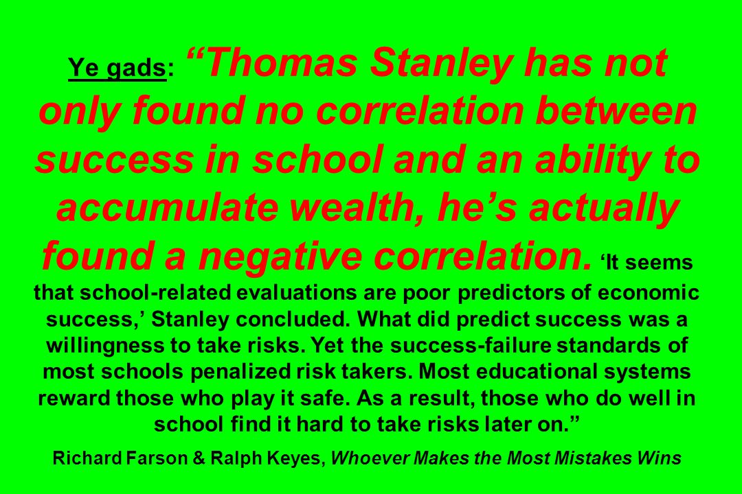 Ye gads: Thomas Stanley has not only found no correlation between success in school and an ability to accumulate wealth, hes actually found a negative