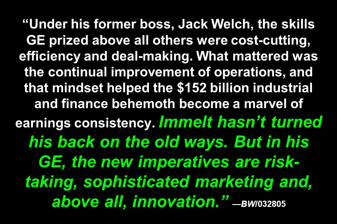 Under his former boss, Jack Welch, the skills GE prized above all others were cost-cutting, efficiency and deal-making. What mattered was the continua