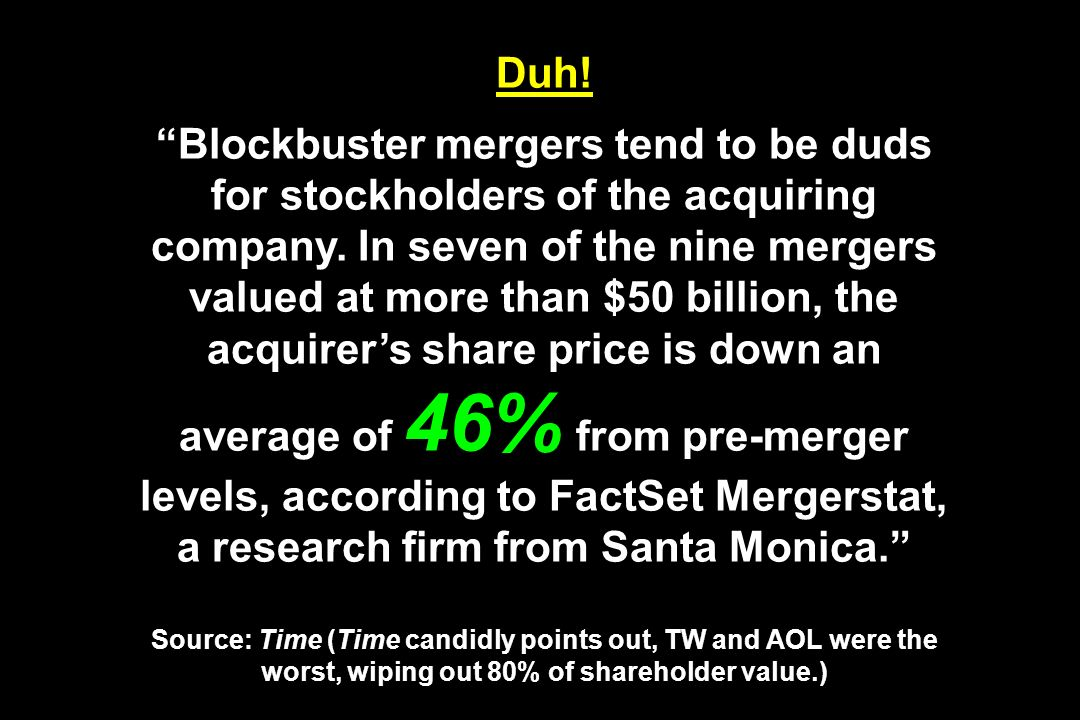 Duh! Blockbuster mergers tend to be duds for stockholders of the acquiring company. In seven of the nine mergers valued at more than $50 billion, the