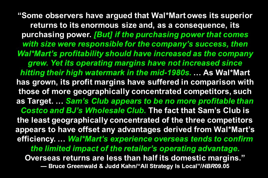 Some observers have argued that Wal*Mart owes its superior returns to its enormous size and, as a consequence, its purchasing power. [But] if the purc