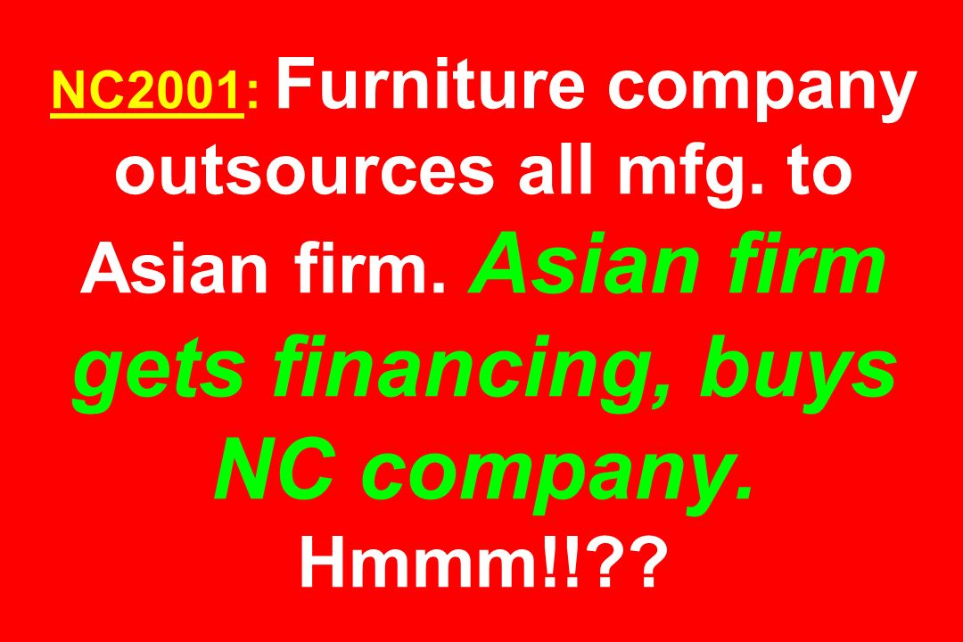 NC2001: Furniture company outsources all mfg. to Asian firm. Asian firm gets financing, buys NC company. Hmmm!!??