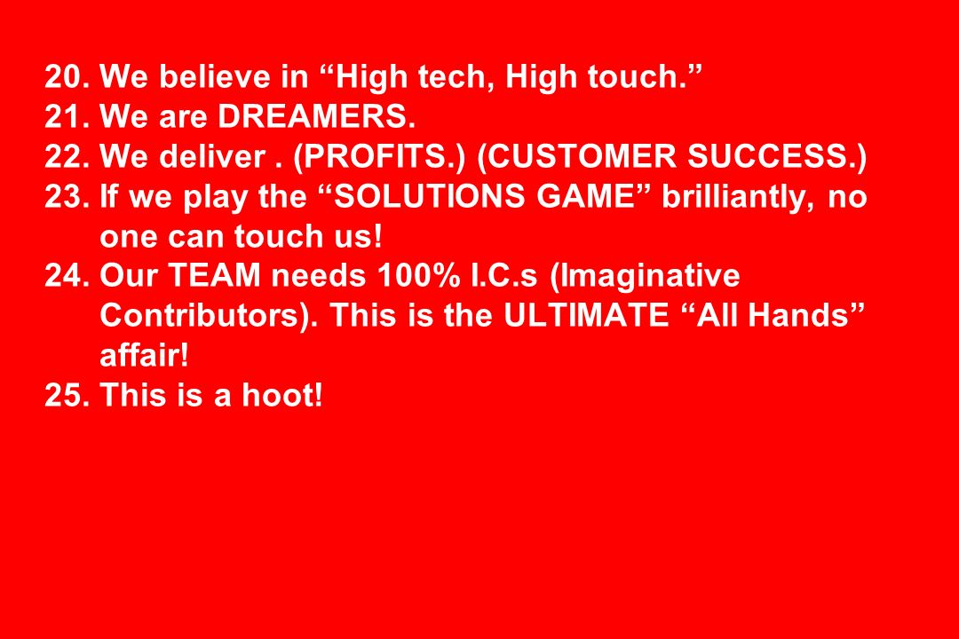 20. We believe in High tech, High touch. 21. We are DREAMERS. 22. We deliver. (PROFITS.) (CUSTOMER SUCCESS.) 23. If we play the SOLUTIONS GAME brillia