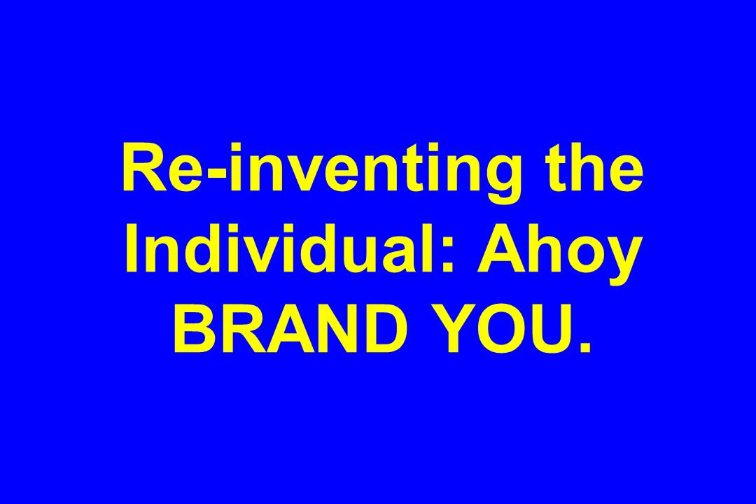 Re-inventing the Individual: Ahoy BRAND YOU.