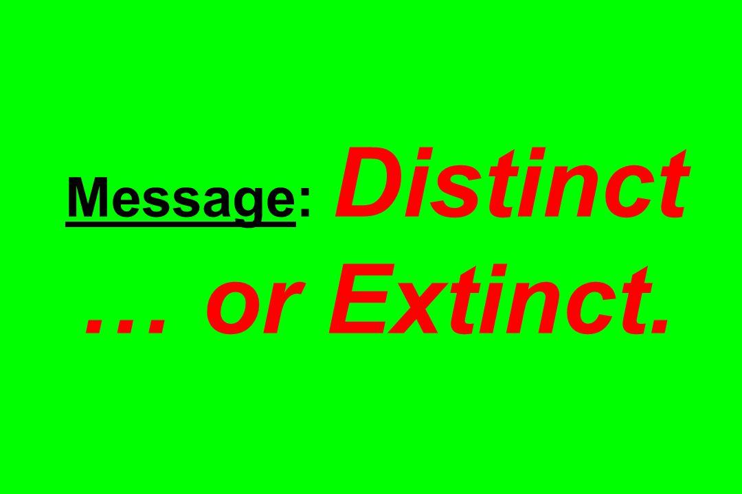 Message: Distinct … or Extinct.