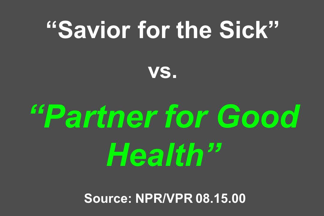 Savior for the Sick vs. Partner for Good Health Source: NPR/VPR 08.15.00