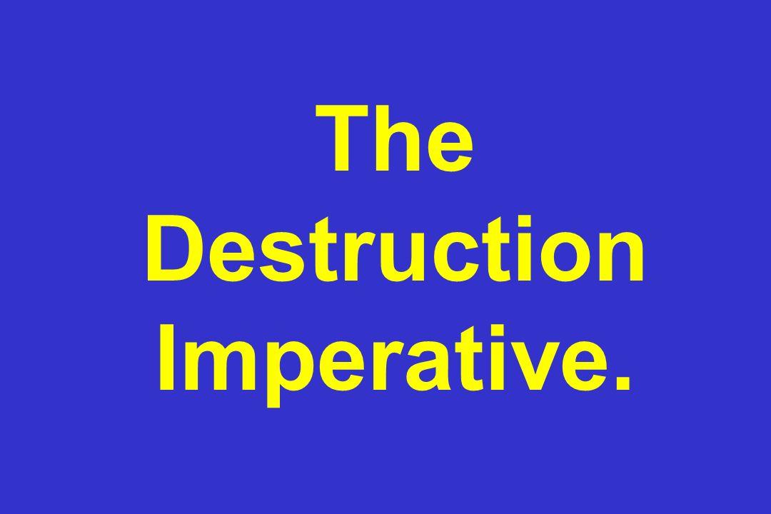 The Destruction Imperative.