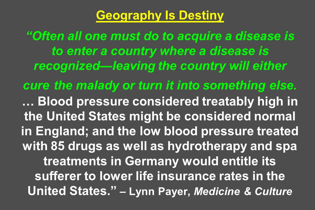 Geography Is Destiny Often all one must do to acquire a disease is to enter a country where a disease is recognizedleaving the country will either cur