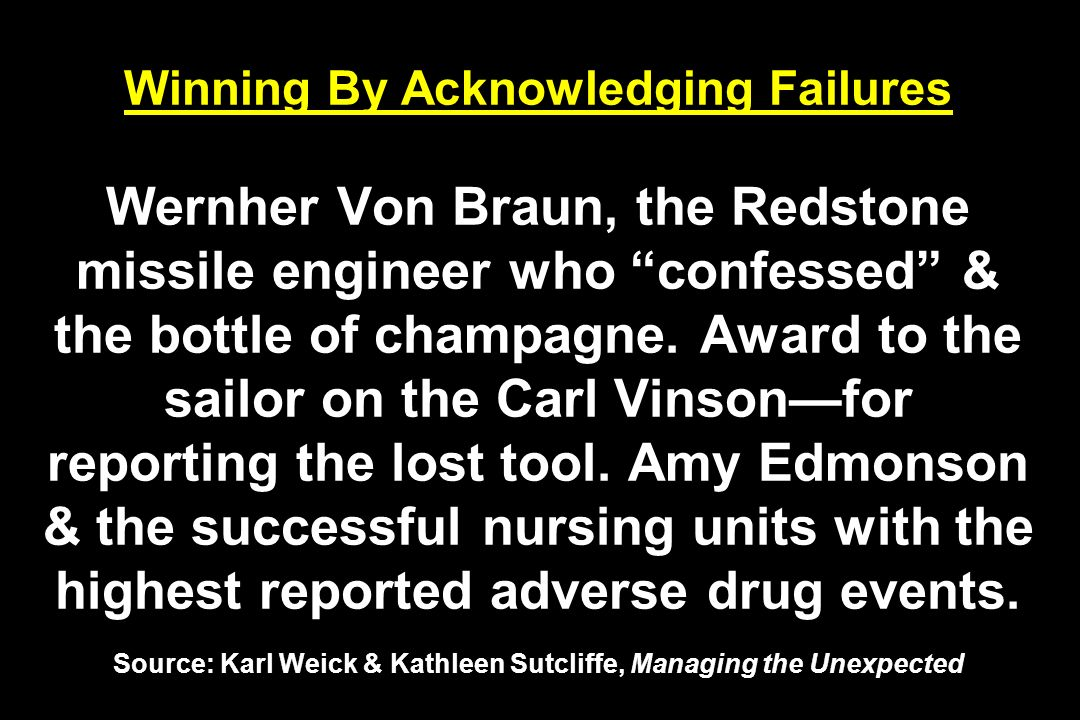 Winning By Acknowledging Failures Wernher Von Braun, the Redstone missile engineer who confessed & the bottle of champagne. Award to the sailor on the