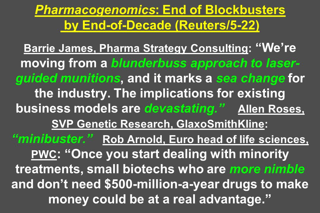 Pharmacogenomics: End of Blockbusters by End-of-Decade (Reuters/5-22) Barrie James, Pharma Strategy Consulting: Were moving from a blunderbuss approac