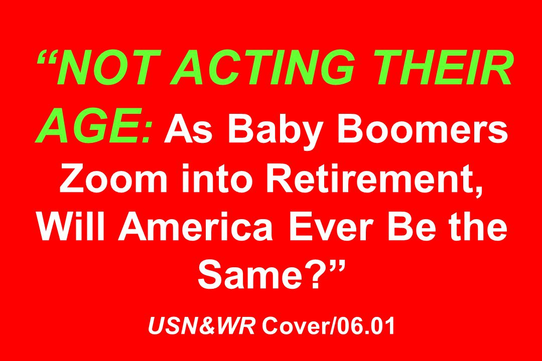 NOT ACTING THEIR AGE : As Baby Boomers Zoom into Retirement, Will America Ever Be the Same? USN&WR Cover/06.01