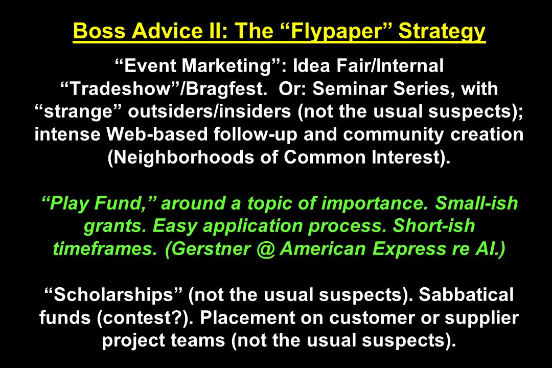 Boss Advice II: The Flypaper Strategy Event Marketing: Idea Fair/Internal Tradeshow/Bragfest. Or: Seminar Series, with strange outsiders/insiders (not