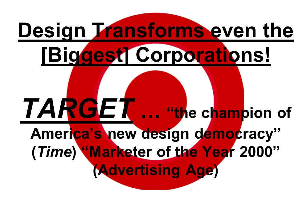 Design Transforms even the [Biggest] Corporations! TARGET … the champion of Americas new design democracy (Time) Marketer of the Year 2000 (Advertisin