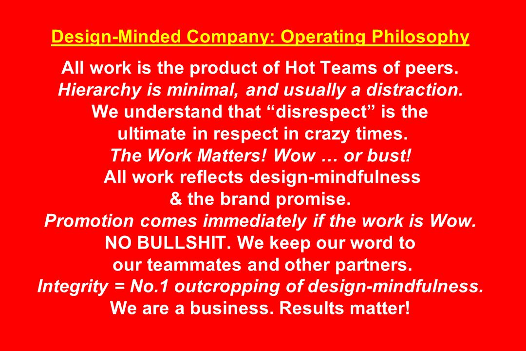 Design-Minded Company: Operating Philosophy All work is the product of Hot Teams of peers. Hierarchy is minimal, and usually a distraction. We underst