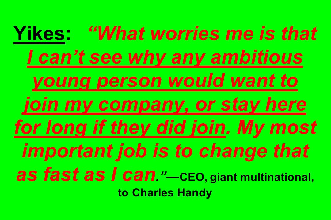 Yikes: What worries me is that I cant see why any ambitious young person would want to join my company, or stay here for long if they did join. My mos