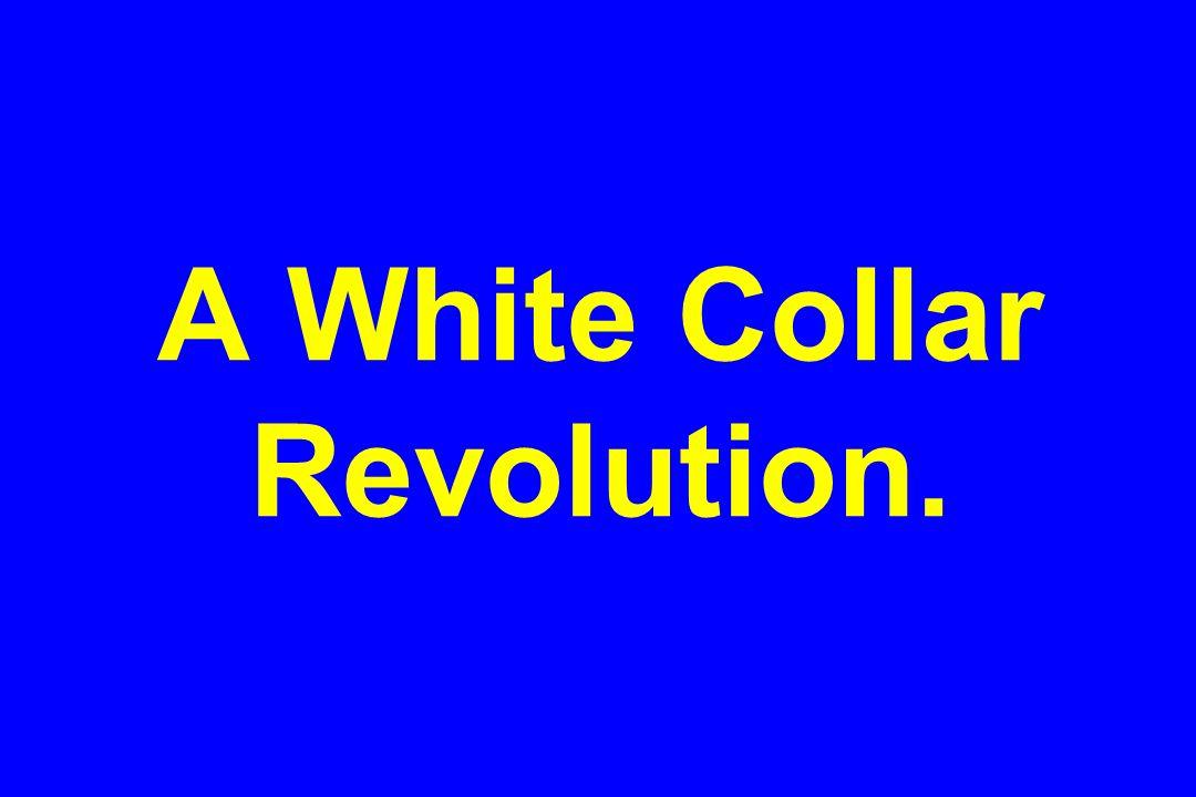 A White Collar Revolution.