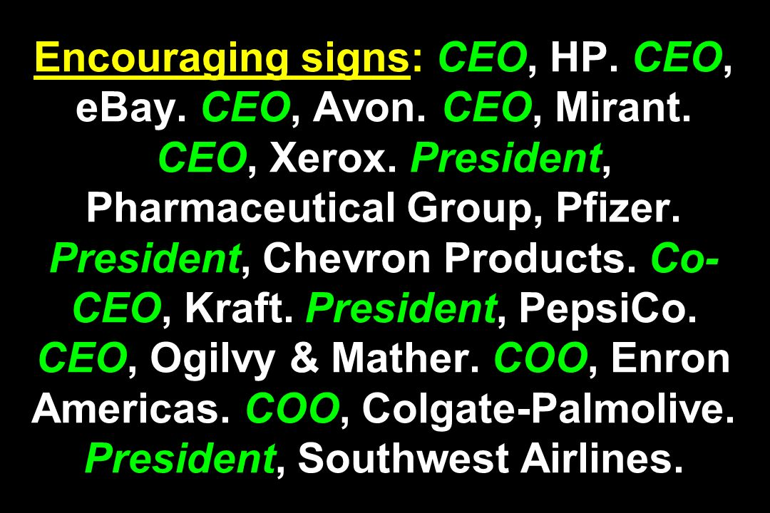Encouraging signs: CEO, HP. CEO, eBay. CEO, Avon. CEO, Mirant. CEO, Xerox. President, Pharmaceutical Group, Pfizer. President, Chevron Products. Co- C