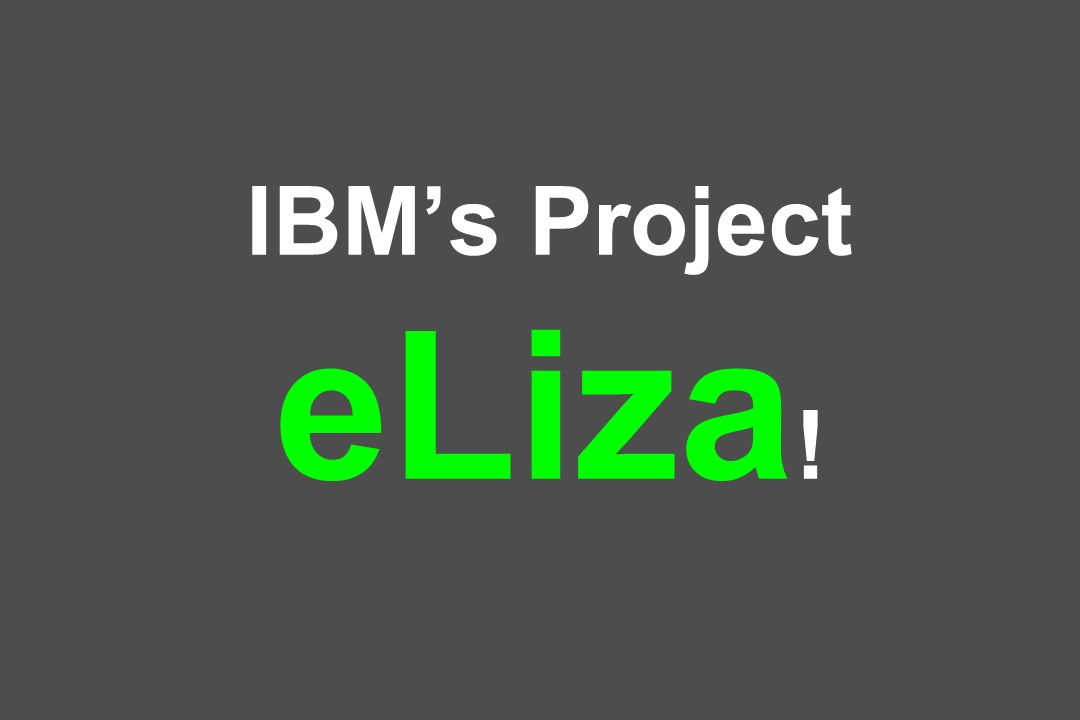 IBMs Project eLiza !