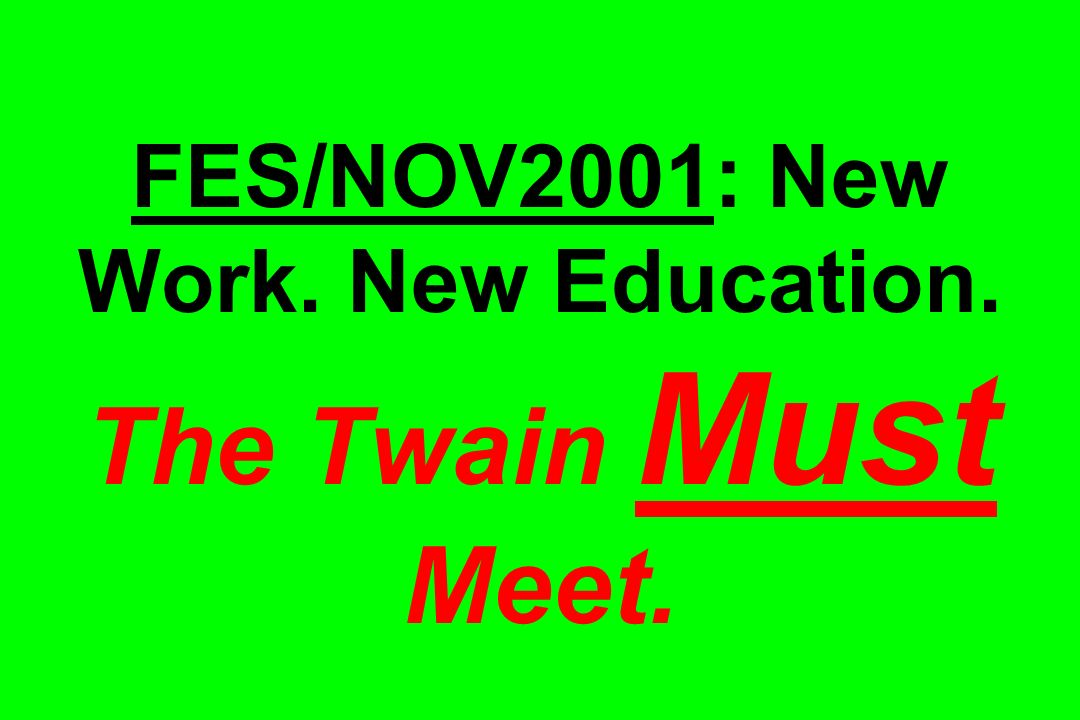 FES/NOV2001: New Work. New Education. The Twain Must Meet.