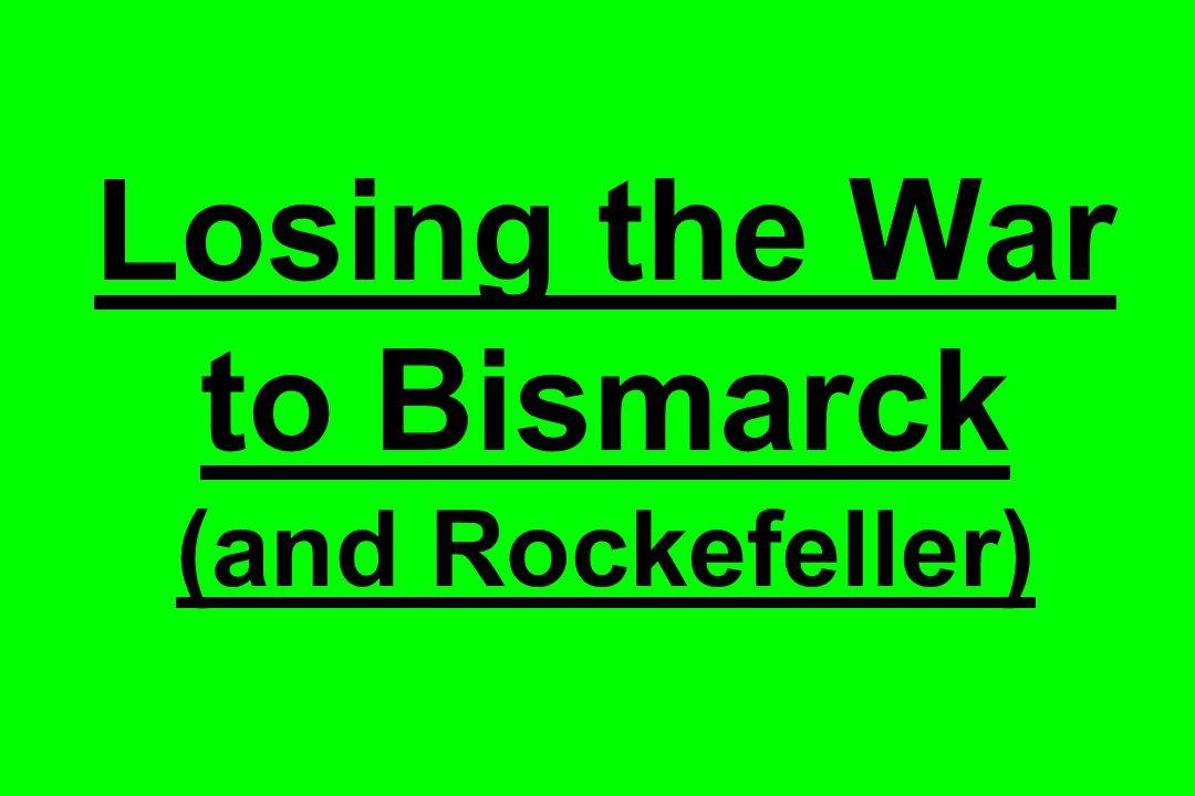 Losing the War to Bismarck (and Rockefeller)