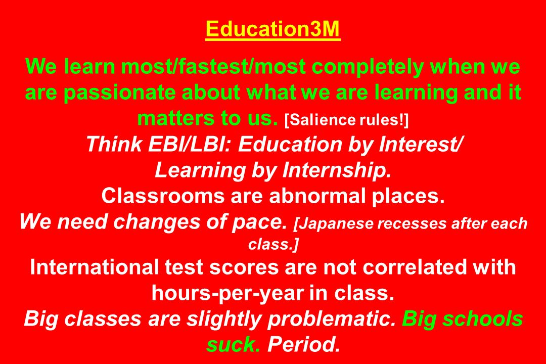 Education3M We learn most/fastest/most completely when we are passionate about what we are learning and it matters to us. [Salience rules!] Think EBI/