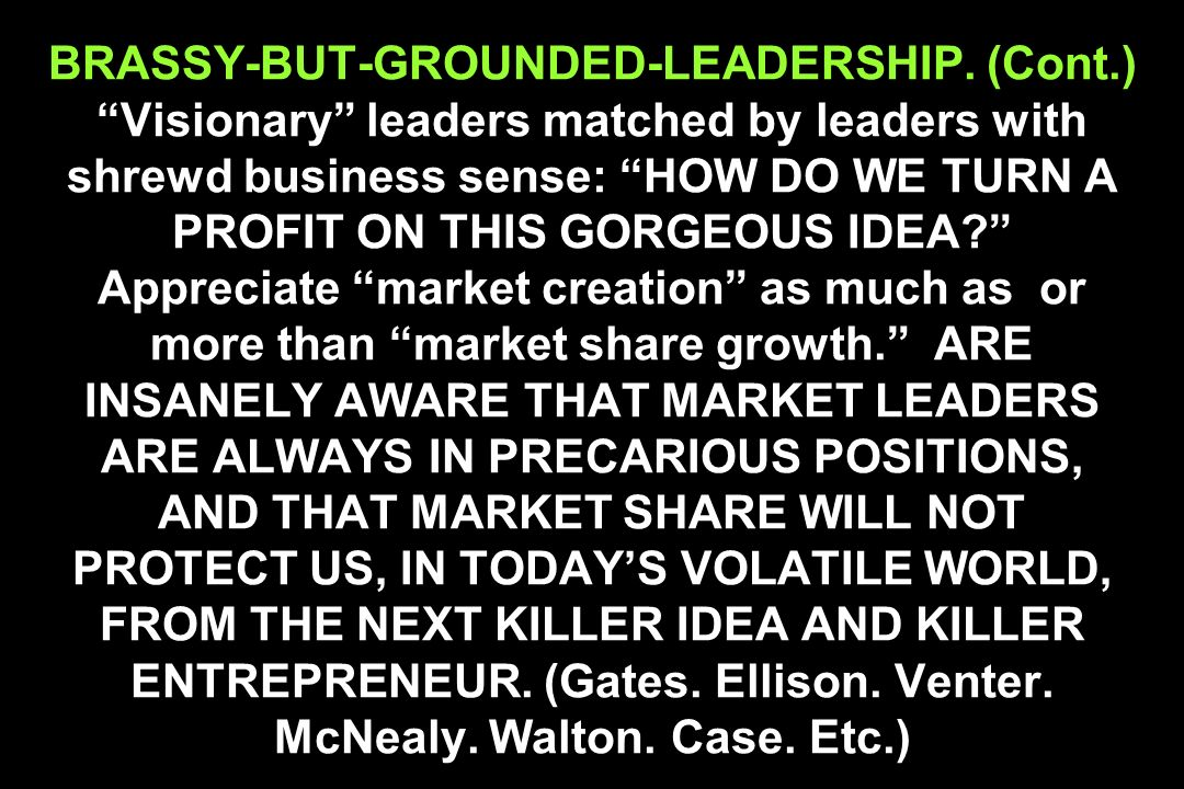 BRASSY-BUT-GROUNDED-LEADERSHIP. (Cont.) Visionary leaders matched by leaders with shrewd business sense: HOW DO WE TURN A PROFIT ON THIS GORGEOUS IDEA
