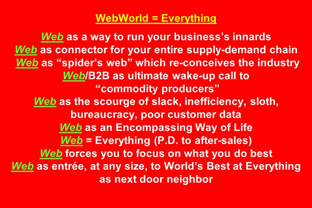 WebWorld = Everything Web as a way to run your businesss innards Web as connector for your entire supply-demand chain Web as spiders web which re-conc