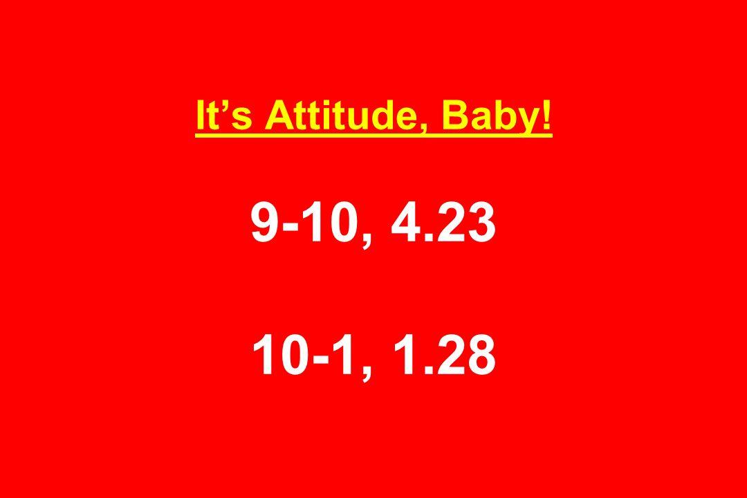 Its Attitude, Baby! 9-10, 4.23 10-1, 1.28