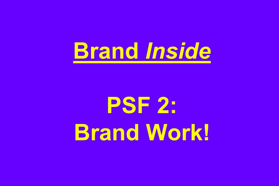 Brand Inside PSF 2: Brand Work!