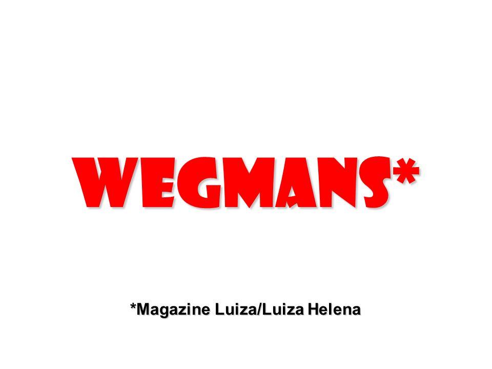 Wegmans* *Magazine Luiza/Luiza Helena
