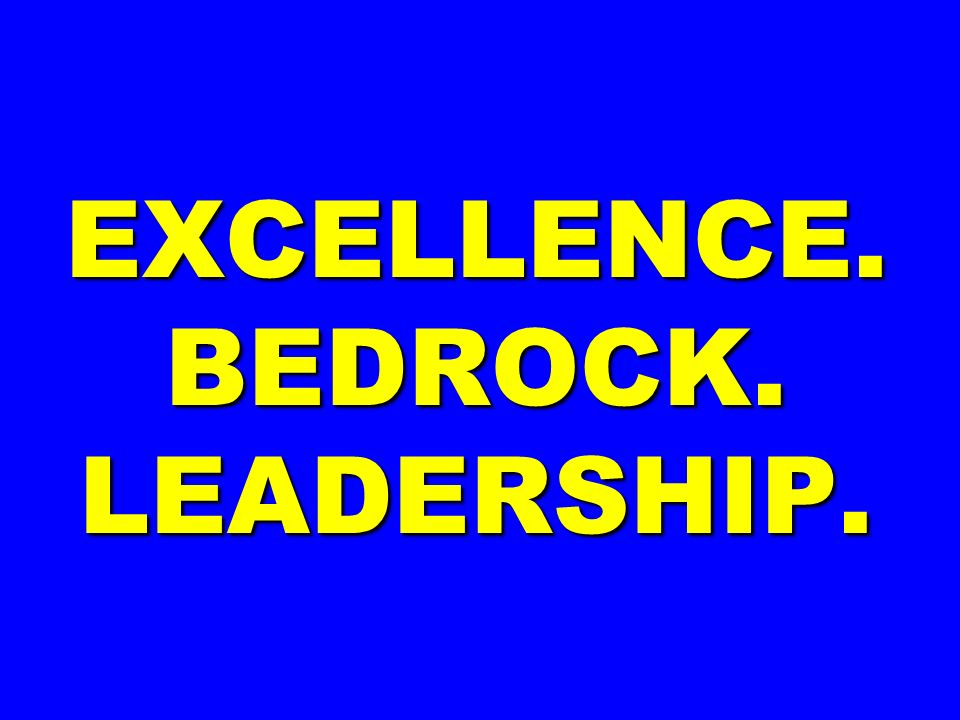 EXCELLENCE. BEDROCK. LEADERSHIP.