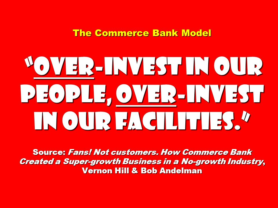 The Commerce Bank Modelover-invest in our people, over-invest in our facilities.