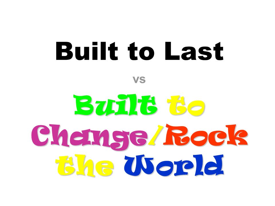 Built to Change/Rock the World Built to Last vs Built to Change/Rock the World