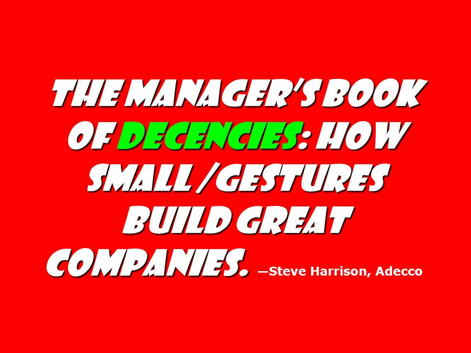 The Managers Book of Decencies: How Small /gestures Build Great Companies. The Managers Book of Decencies: How Small /gestures Build Great Companies.
