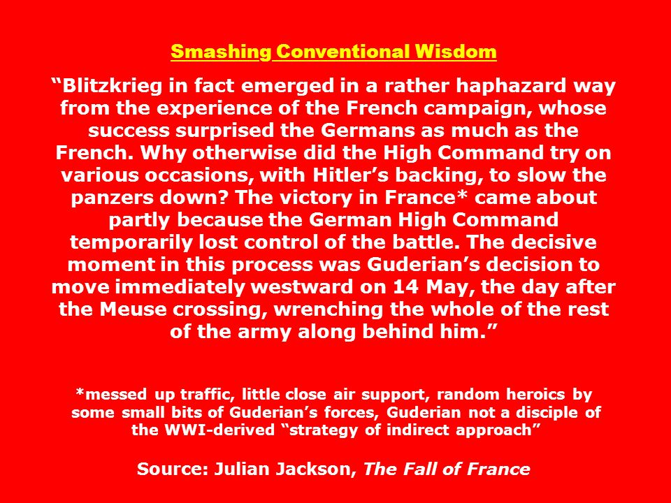 Smashing Conventional Wisdom Blitzkrieg in fact emerged in a rather haphazard way from the experience of the French campaign, whose success surprised