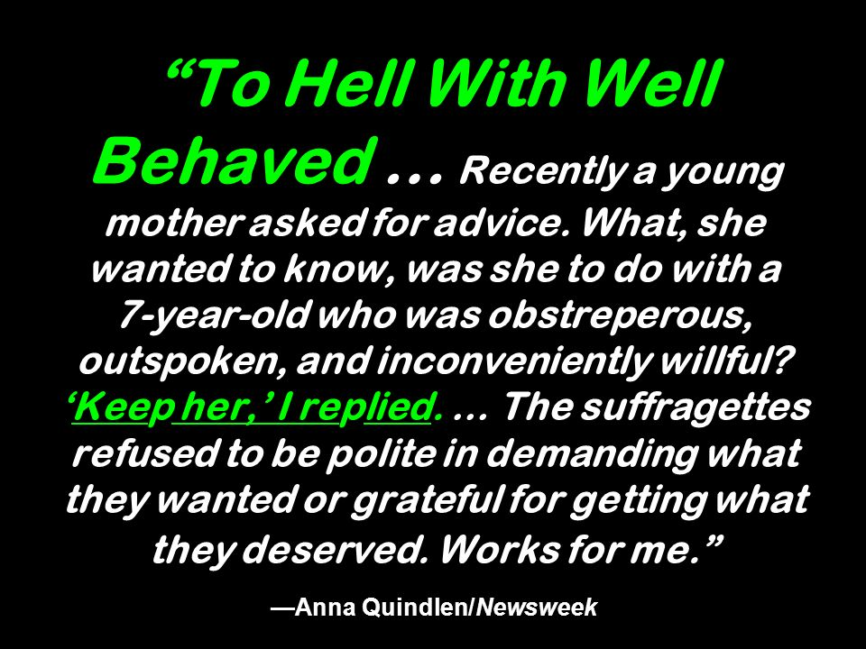 To Hell With Well Behaved … Recently a young mother asked for advice. What, she wanted to know, was she to do with a 7-year-old who was obstreperous,