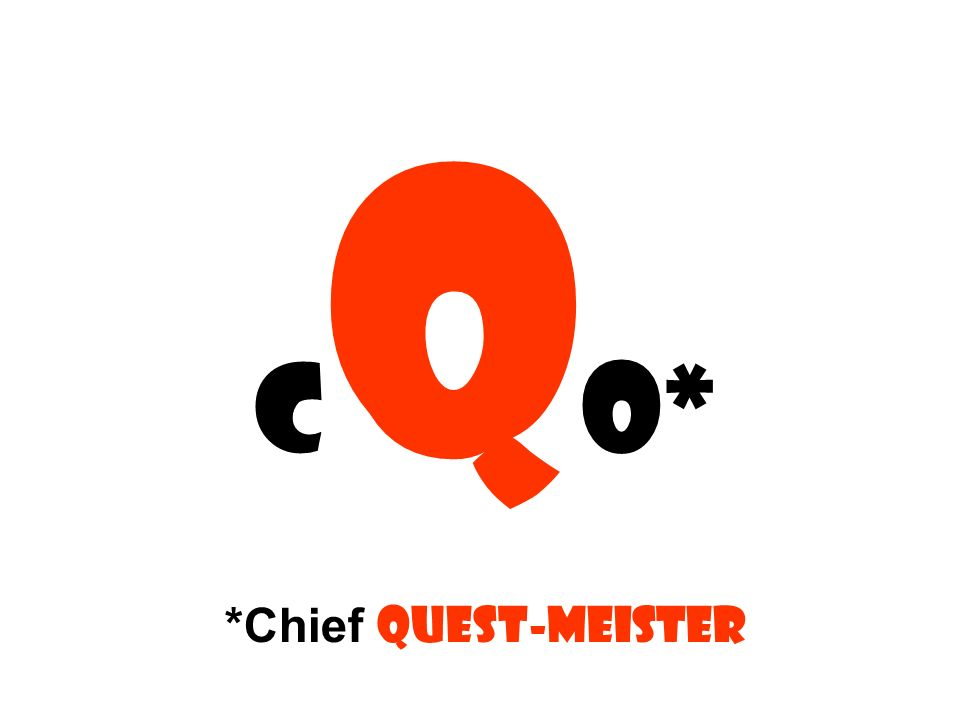 C Q O* *Chief quest-meister