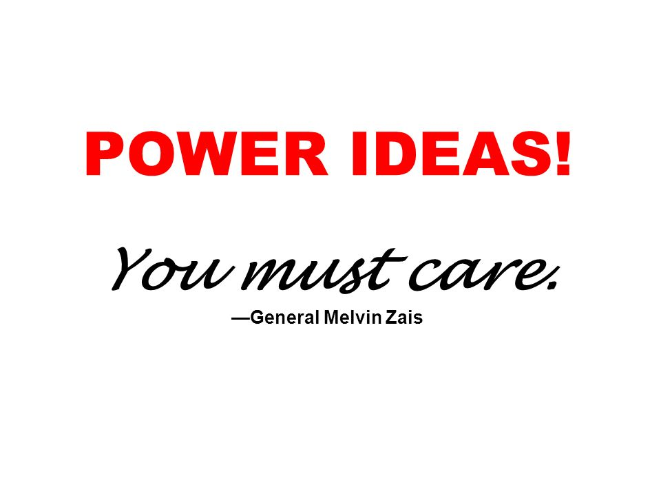 POWER IDEAS! You must care. General Melvin Zais