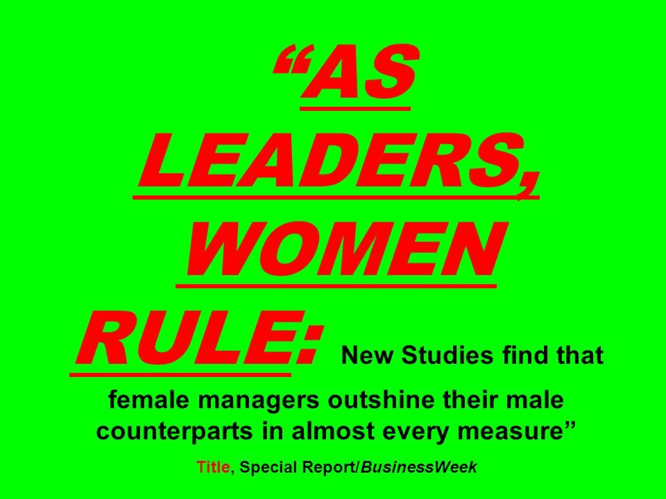AS LEADERS, WOMEN RULE: New Studies find that female managers outshine their male counterparts in almost every measure Title, Special Report/BusinessW