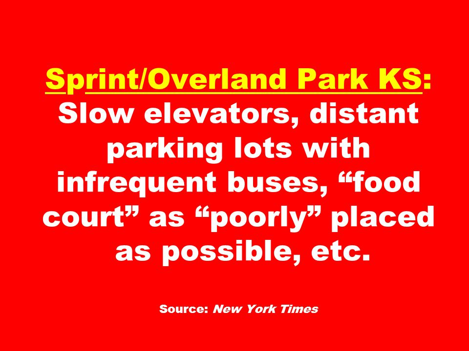 Sprint/Overland Park KS: Slow elevators, distant parking lots with infrequent buses, food court as poorly placed as possible, etc. Source: New York Ti