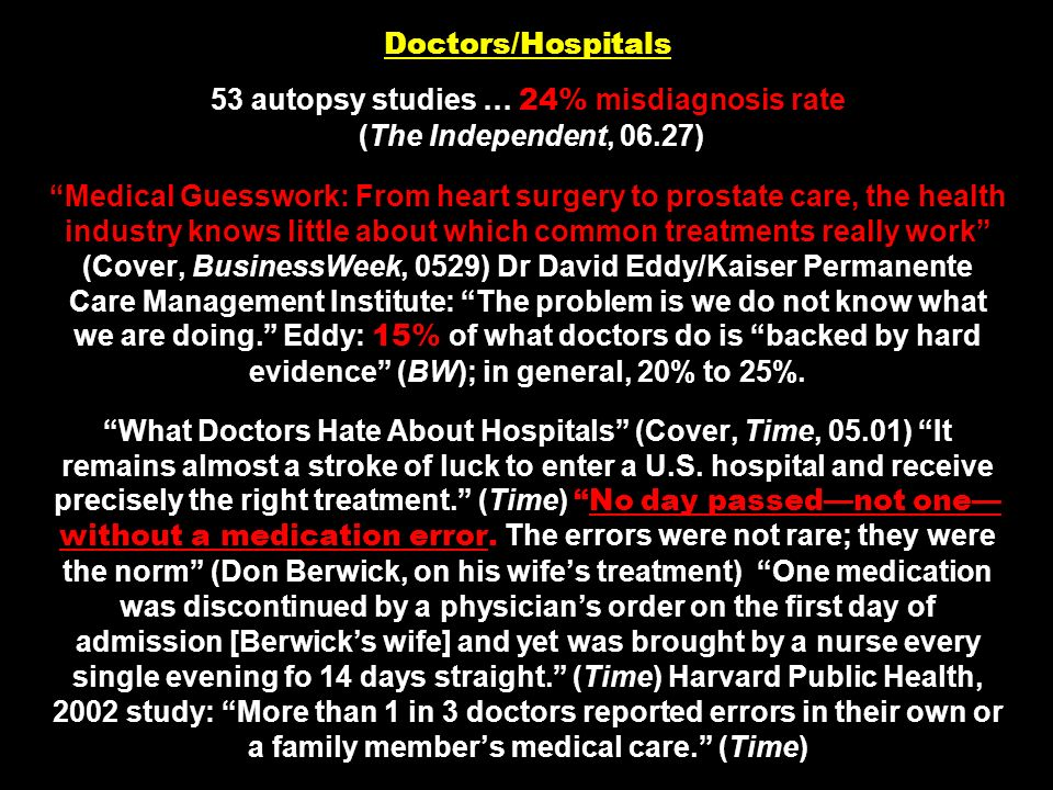 Doctors/Hospitals 53 autopsy studies … 24% misdiagnosis rate (The Independent, 06.27) Medical Guesswork: From heart surgery to prostate care, the heal