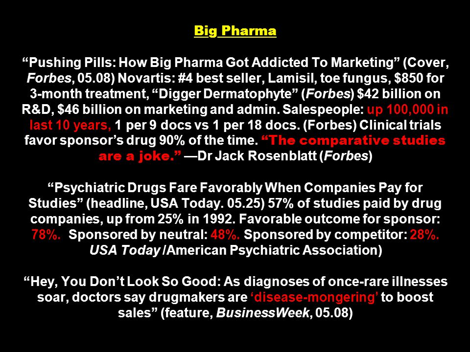 Big Pharma Pushing Pills: How Big Pharma Got Addicted To Marketing (Cover, Forbes, 05.08) Novartis: #4 best seller, Lamisil, toe fungus, $850 for 3-mo
