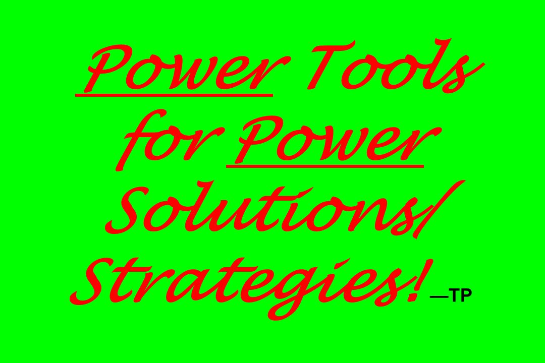 Power Tools for Power Solutions/ Strategies! TP