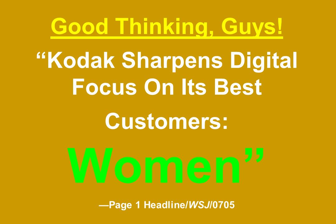 Good Thinking, Guys! Kodak Sharpens Digital Focus On Its Best Customers: Women Page 1 Headline/WSJ/0705