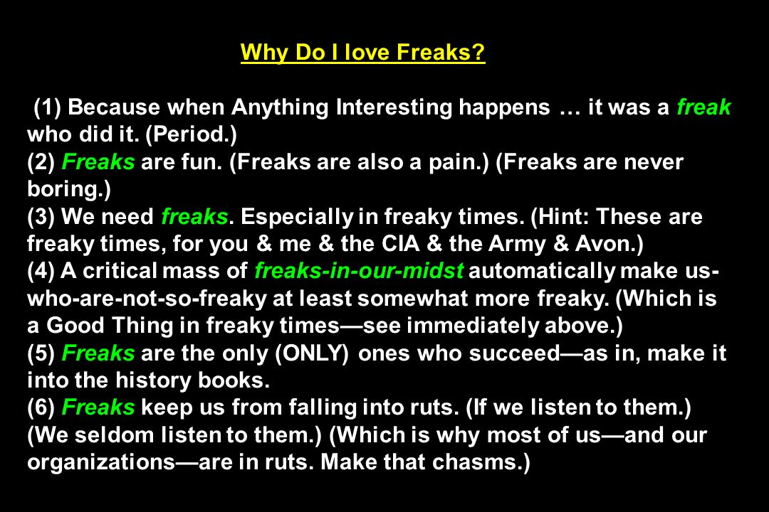 Why Do I love Freaks? (1) Because when Anything Interesting happens … it was a freak who did it. (Period.) (2) Freaks are fun. (Freaks are also a pain