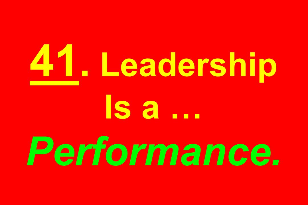 41. Leadership Is a … Performance.