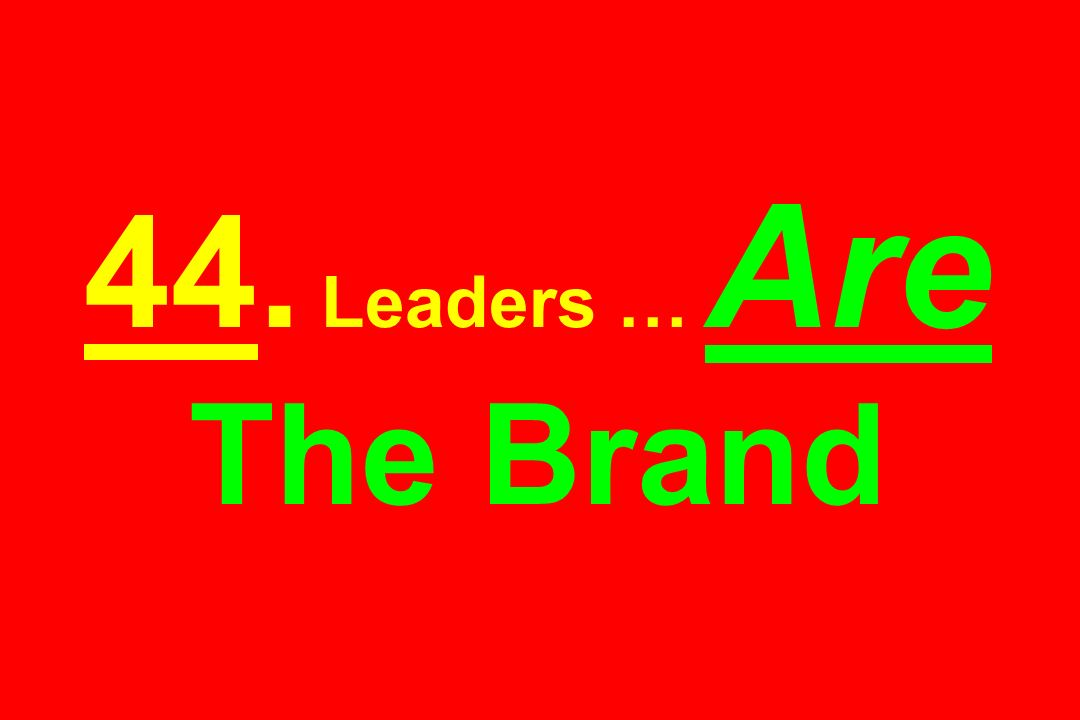 44. Leaders … Are The Brand