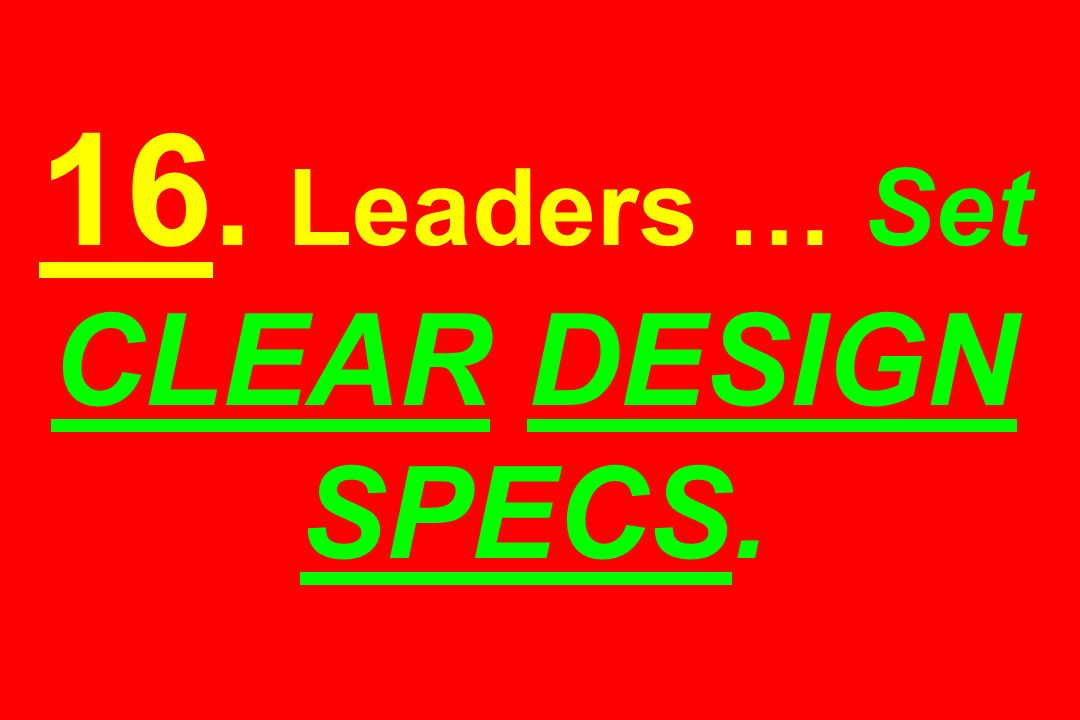 16. Leaders … Set CLEAR DESIGN SPECS.