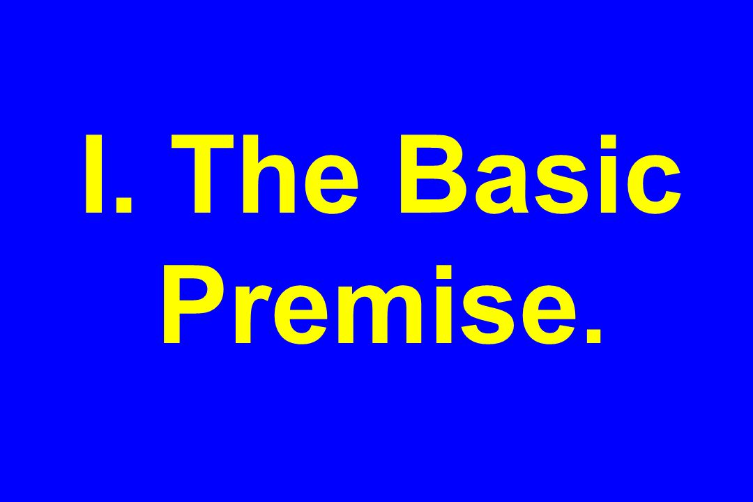 I. The Basic Premise.