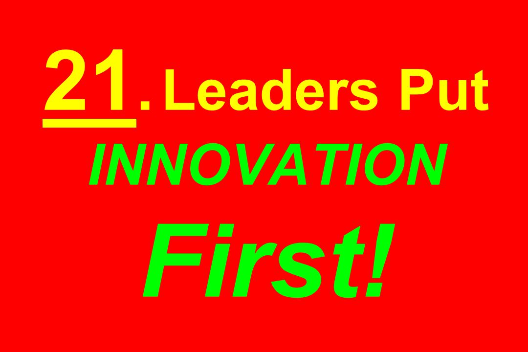 21. Leaders Put INNOVATION First!
